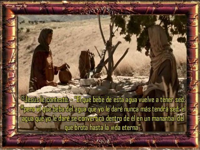 """15La mujer le dice: - """"Señor, dame de esa agua; así no tendré más sed, ni tendré que venir hasta aquí para sacarla""""."""