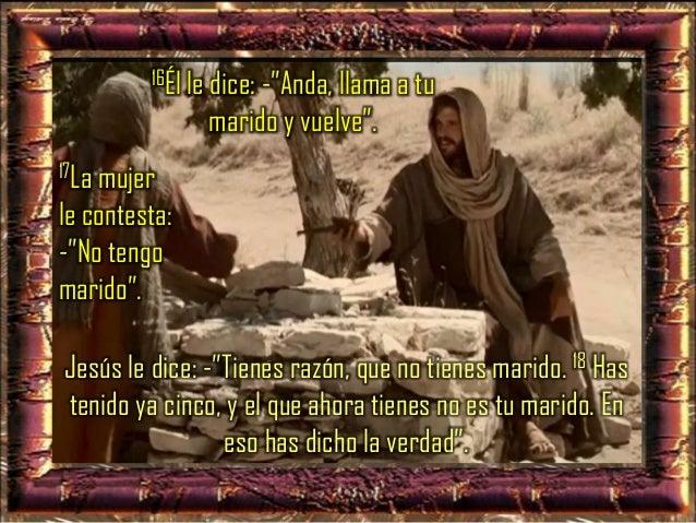 """19La mujer le dice: -""""Señor, veo que eres un profeta. 20Nuestros padres dieron culto a Dios en este monte; pero ustedes lo..."""
