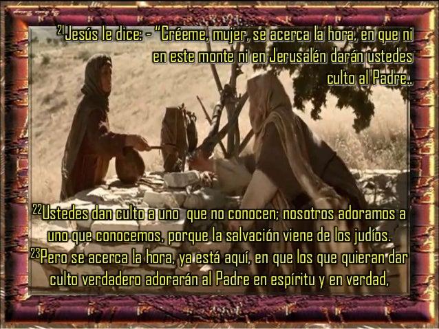 Porque el Padre desea que le den culto así, 24Dios es espíritu, y los que le dan culto deben hacerlo en espíritu y en verd...