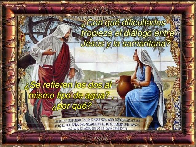 Mira a la mujer, la manera como se relaciona con el Señor, su reacción ante Él, lo que dice, sus actitudes, sus mecanismos...