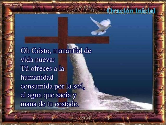 Oh Cristo, roca de salvación herida por nuestros pecados… concédenos acercarnos a ti; concédenos conocer de qué sed delira...