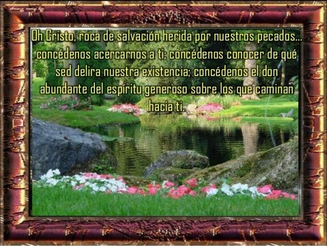 Y podremos también nosotros llegar a ser fuentes de vida proclamando con nuestra entera existencia en el mundo, la gloria ...