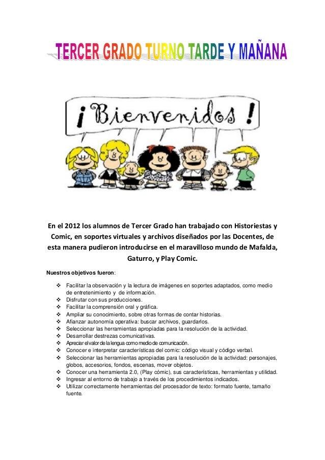 En el 2012 los alumnos de Tercer Grado han trabajado con Historiestas y Comic, en soportes virtuales y archivos diseñados ...