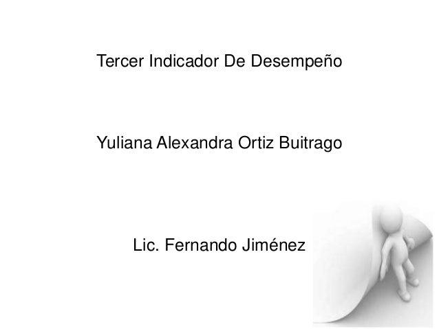 Tercer Indicador De Desempeño Yuliana Alexandra Ortiz Buitrago Lic. Fernando Jiménez