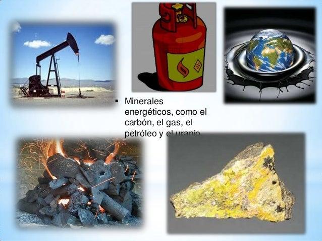  Minerales energéticos, como el carbón, el gas, el petróleo y el uranio.