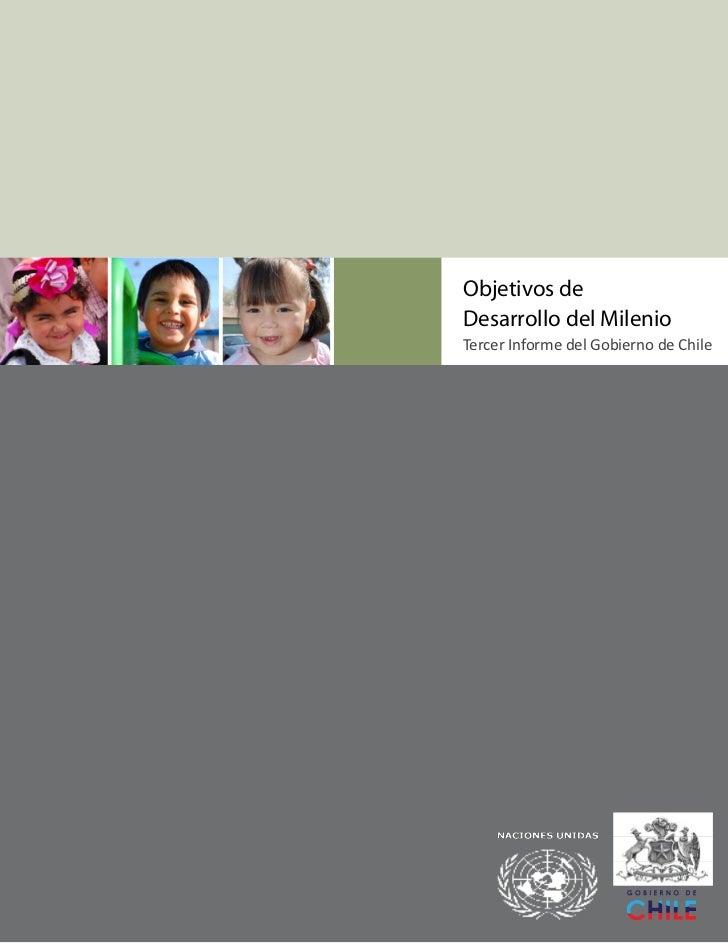 TERCER INFORME DEL GOBIERNO DE CHILEObjetivos deDesarrollo del MilenioTercer Informe del Gobierno de Chile                ...