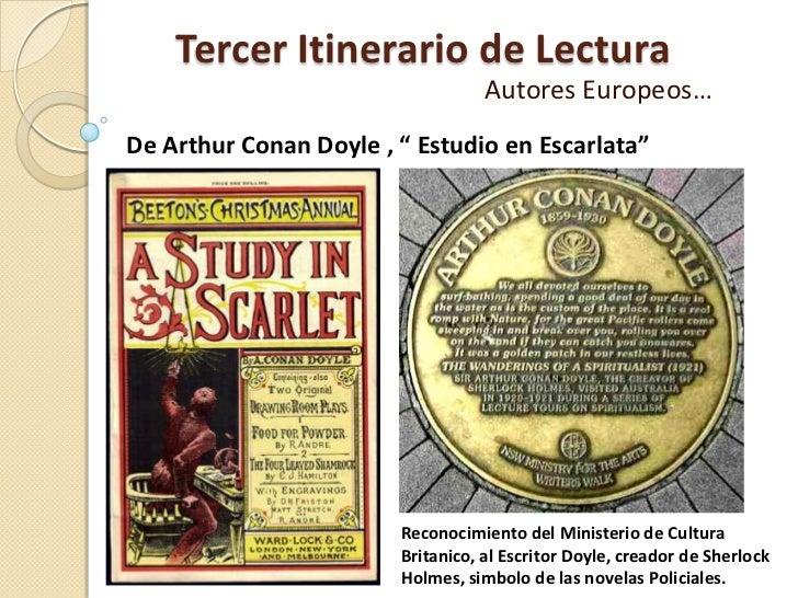 """Tercer Itinerario de Lectura<br />Autores Europeos…<br />De Arthur Conan Doyle , """" Estudio en Escarlata""""<br />Reconocimien..."""