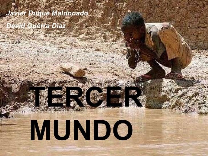 TERCER MUNDO TERCER MUNDO Javier Duque Maldonado David Guerra Díaz
