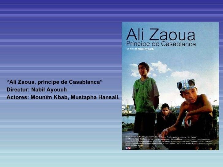 """<ul><li>"""" Alí Zaoua, príncipe de Casablanca"""" </li></ul><ul><li>Director:  Nabil Ayouch </li></ul><ul><li>Actores: Mounïm K..."""