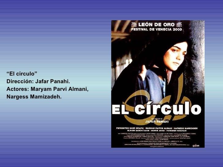 "<ul><li>"" El círculo"" </li></ul><ul><li>Dirección: Jafar Panahi. </li></ul><ul><li>Actores:  Maryam Parvi Almani,  </li></..."
