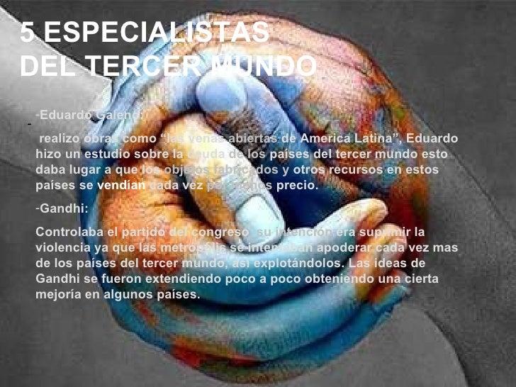 """5 ESPECIALISTAS DEL TERCER MUNDO -  <ul><li>Eduardo Galeno:  </li></ul><ul><li>realizo obras como """"las venas  abiertas  de..."""