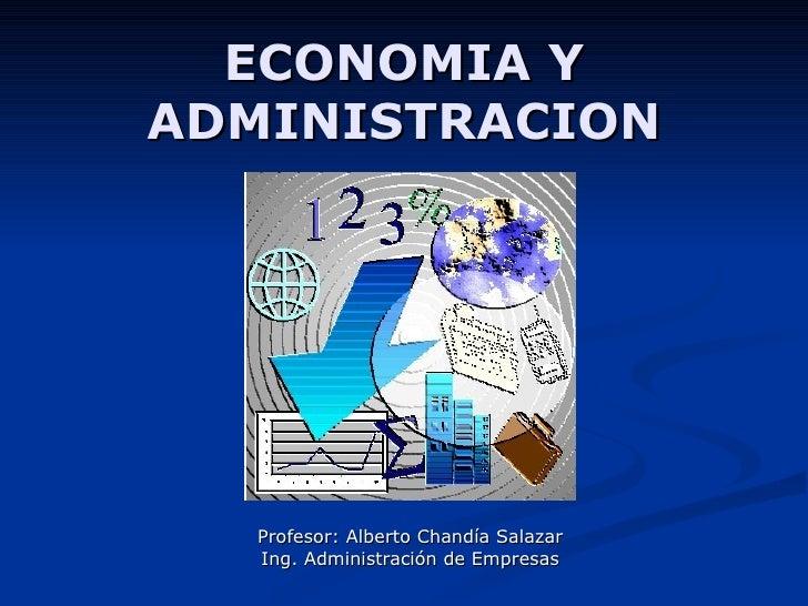 ECONOMIA YADMINISTRACION  Profesor: Alberto Chandía Salazar  Ing. Administración de Empresas
