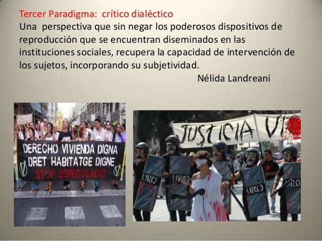 Tercer Paradigma: crítico dialéctico Una perspectiva que sin negar los poderosos dispositivos de reproducción que se encue...