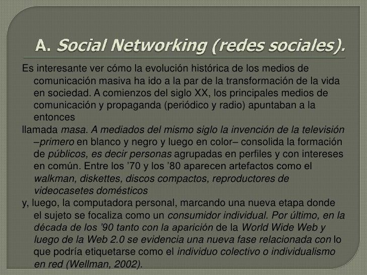 A. Social Networking (redes sociales).<br />Es interesante ver cómo la evolución histórica de los medios de comunicación m...