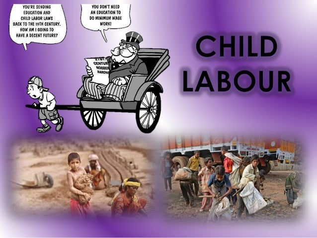 Child labor is a violation of human rights, it has been found that this affects the development of children, and produces ...