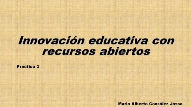 Innovación educativa con recursos abiertos  Practica 3  Mario Alberto González Jasso