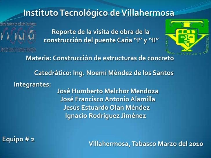 """Instituto Tecnológico de Villahermosa<br />Reporte de la visita de obra de la <br />construcción del puente Caña """"I"""" y """"II..."""