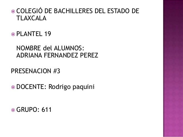  COLEGIÓDE BACHILLERES DEL ESTADO DE TLAXCALA PLANTEL   19 NOMBRE del ALUMNOS: ADRIANA FERNANDEZ PEREZPRESENACION #3 DO...