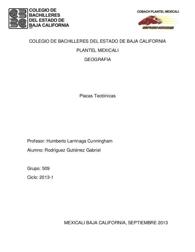 COLEGIO DE BACHILLERES DEL ESTADO DE BAJA CALIFORNIA PLANTEL MEXICALI GEOGRAFIA Placas Tectónicas Profesor: Humberto Larri...