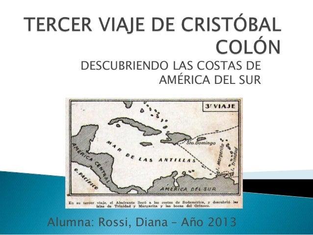 DESCUBRIENDO LAS COSTAS DE AMÉRICA DEL SUR Alumna: Rossi, Diana – Año 2013