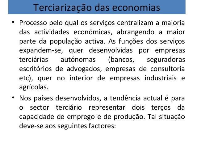 Terciarização das economias • Processo pelo qual os serviços centralizam a maioria das actividades económicas, abrangendo ...