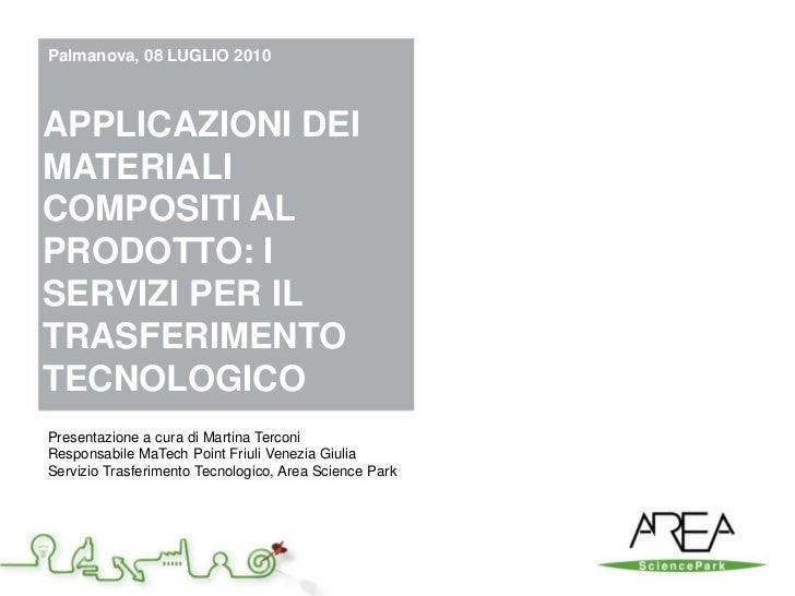 Palmanova, 08 LUGLIO 2010    APPLICAZIONI DEI MATERIALI COMPOSITI AL PRODOTTO: I SERVIZI PER IL TRASFERIMENTO TECNOLOGICO ...