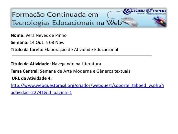 Nome: Vera Neves de Pinho<br />Semana: 14 Out. a 08 Nov.<br />Título da tarefa: Elaboraçãode Atividade Educacional<br />Tí...