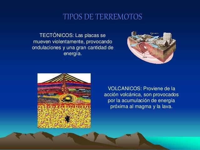 TECTÓNICOS: Las placas se mueven violentamente, provocando ondulaciones y una gran cantidad de energía. VOLCANICOS: Provie...