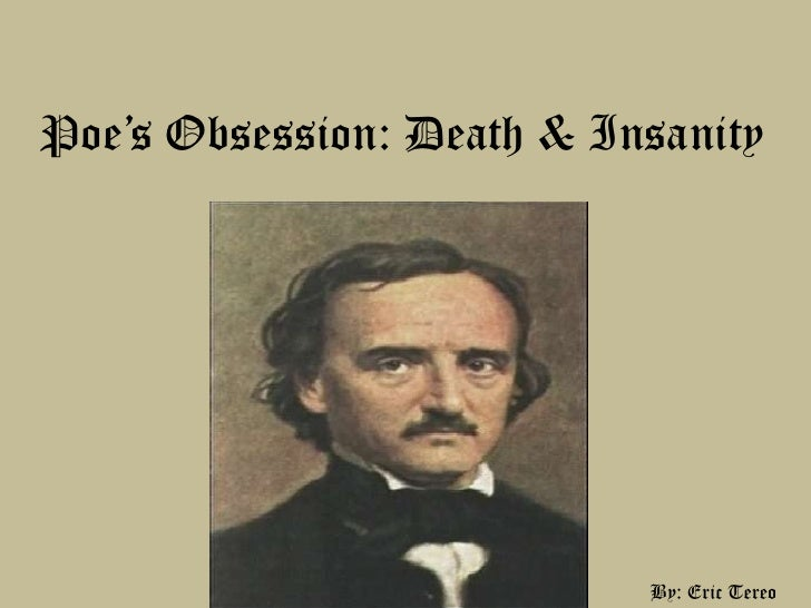 Poe's Obsession: Death & Insanity<br />By: Eric Tereo<br />