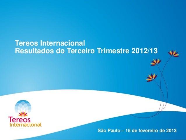 Tereos Internacional Resultados do Terceiro Trimestre 2012/13 São Paulo – 15 de fevereiro de 2013