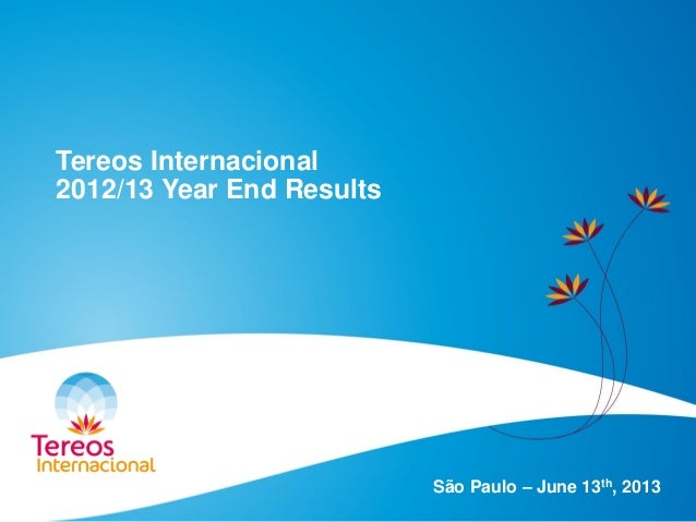 Tereos Internacional 2012/13 Year End Results São Paulo – June 13th, 2013