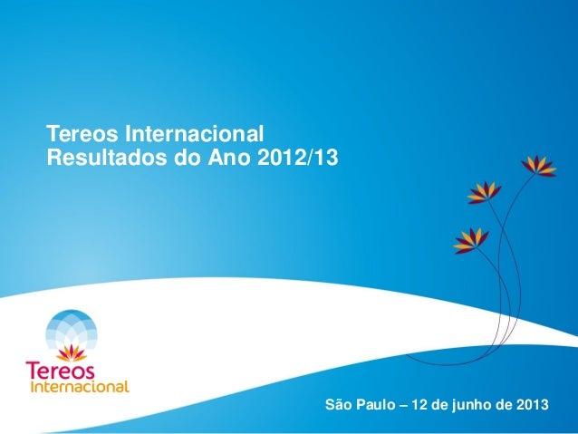 Tereos Internacional Resultados do Ano 2012/13 São Paulo – 12 de junho de 2013
