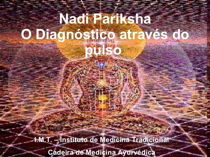 Nadi Pariksha O Diagnóstico através do pulso  I.M.T. – Instituto de Medicina Tradicional Cadeira de Medicina Ayurvédica