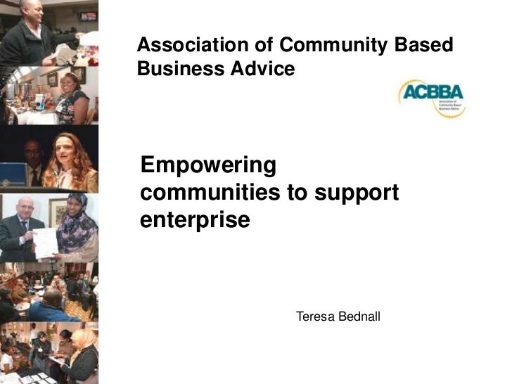 Association of Community Based Business Advice<br />Empowering communities to support enterprise<br />Teresa Bednall<br />