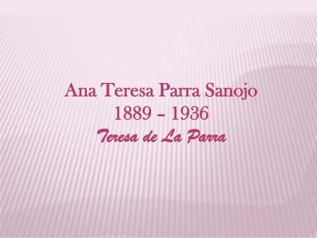 Ana Teresa Parra Sanojo 1889 – 1936 Teresa de La Parra