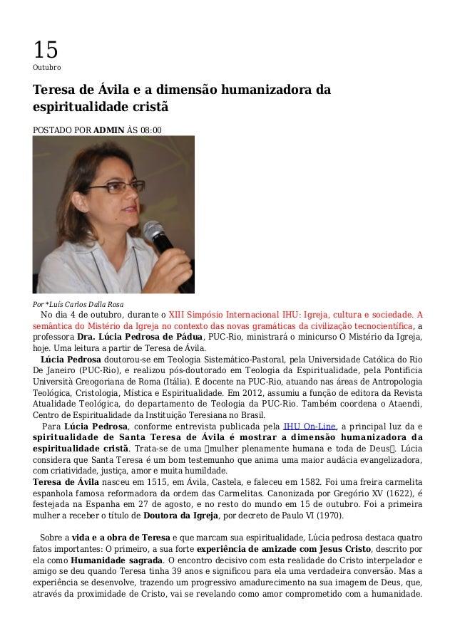 15 Outubro Teresa de Ávila e a dimensão humanizadora da espiritualidade cristã POSTADO POR ADMIN ÀS 08:00 Por *Luís Carlos...