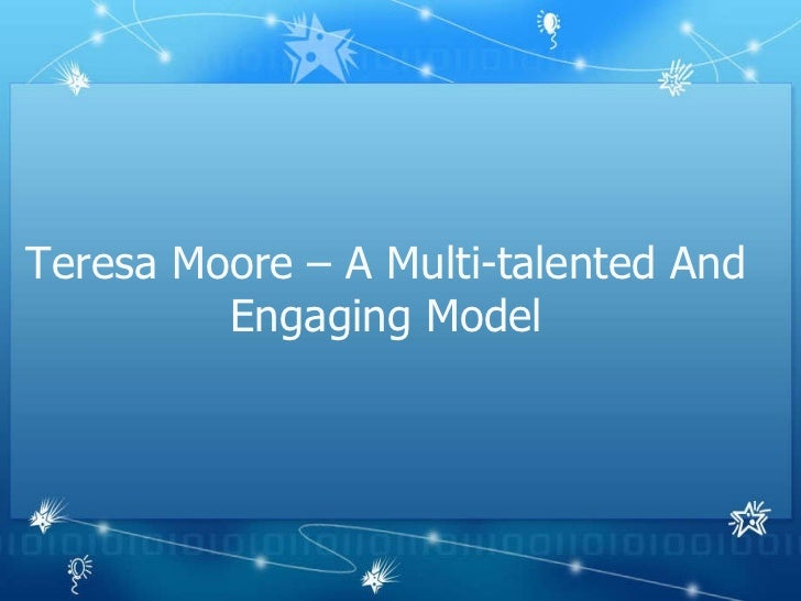 Teresa Moore – A Multi-talented And Engaging Model