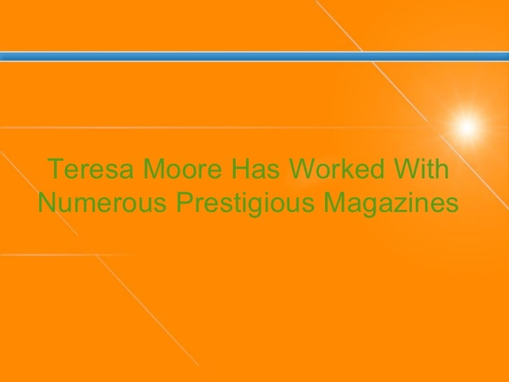 Teresa Moore Has Worked With Numerous Prestigious Magazines