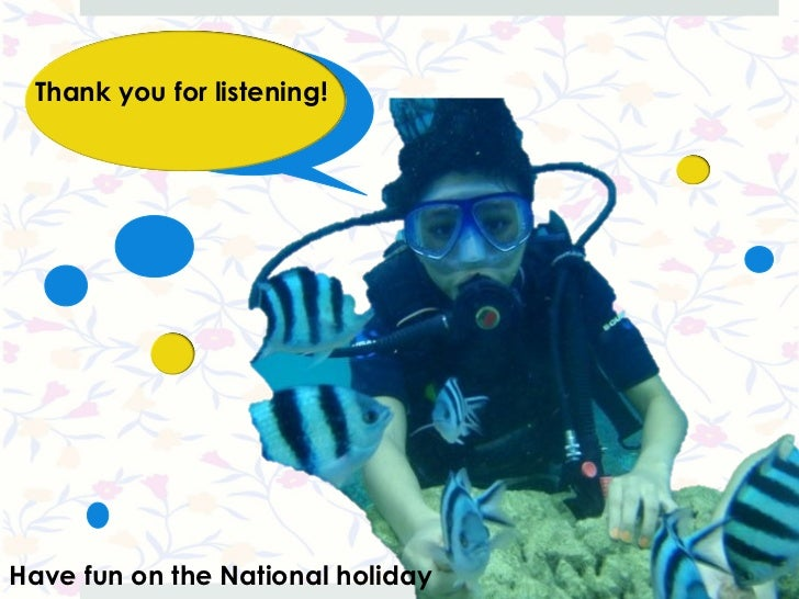 Thank you for listening!Have fun on the National holiday   25