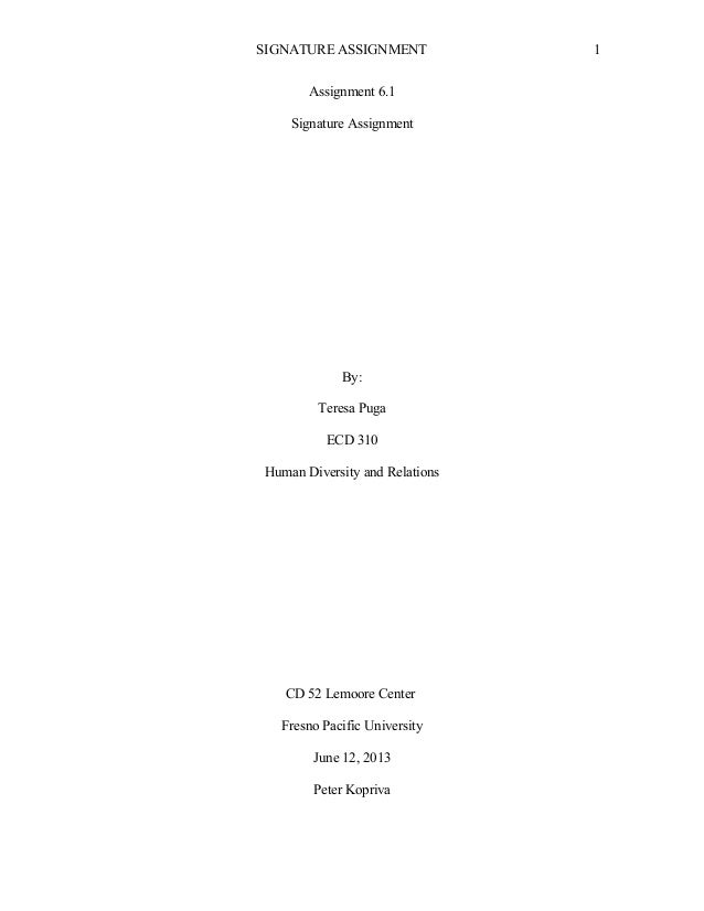 SIGNATURE ASSIGNMENT Assignment 6.1 Signature Assignment By: Teresa Puga ECD 310 Human Diversity and Relations CD 52 Lemoo...