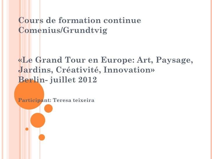 Cours de formation continueComenius/Grundtvig«Le Grand Tour en Europe: Art, Paysage,Jardins, Créativité, Innovation»Berlin...