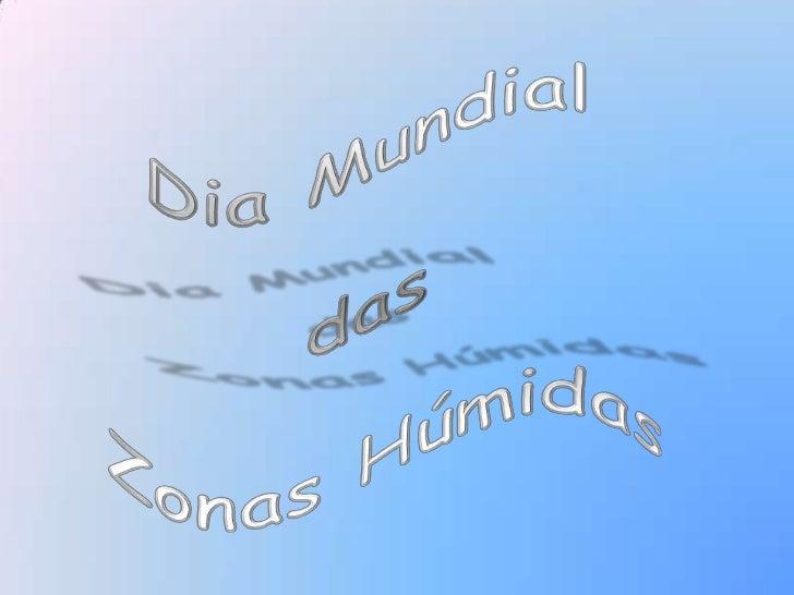 Dia Mundial <br />das <br />Zonas Húmidas<br />