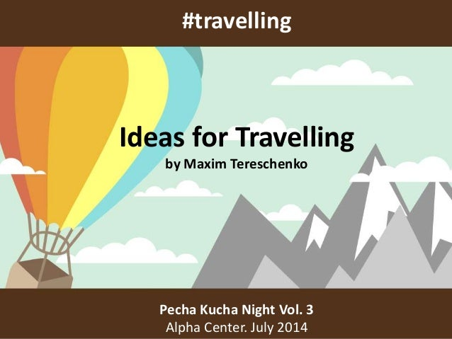 #travelling Pecha Kucha Night Vol. 3 Alpha Center. July 2014 Ideas for Travelling by Maxim Tereschenko