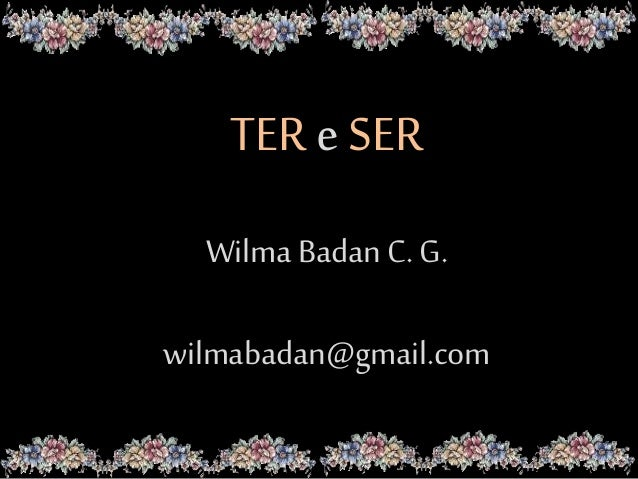 TER e SER Wilma Badan C. G. wilmabadan@gmail.com