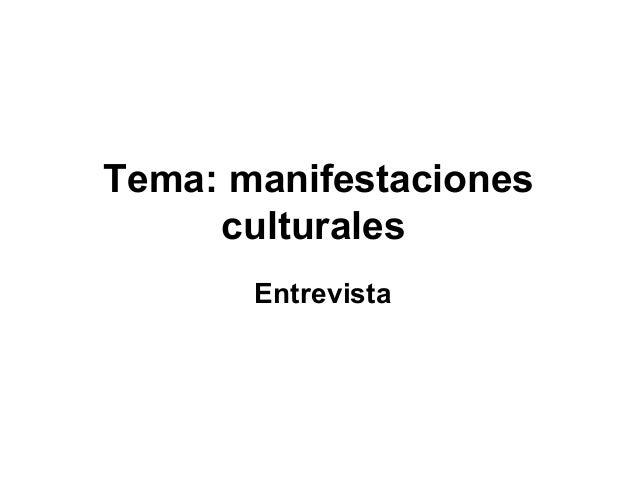 Tema: manifestaciones culturales Entrevista