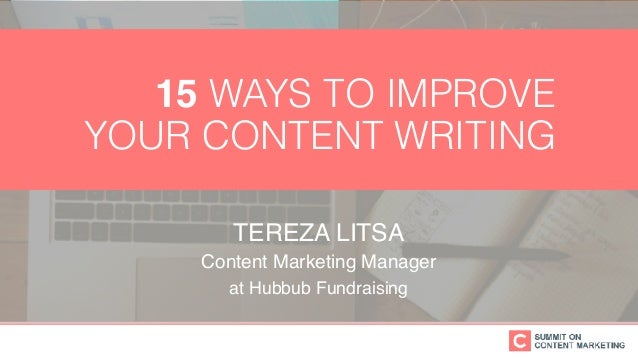 TEREZA LITSA Content Marketing Manager at Hubbub Fundraising 15 WAYS TO IMPROVE YOUR CONTENT WRITING