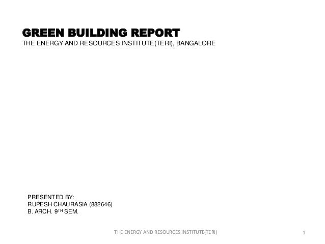 GREEN BUILDING REPORTTHE ENERGY AND RESOURCES INSTITUTE(TERI), BANGALORE PRESENTED BY: RUPESH CHAURASIA (882646) B. ARCH. ...
