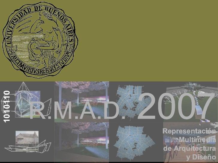 R.M.A.D.  2007 Representación Multimedia de Arquitectura y Diseño 1010110