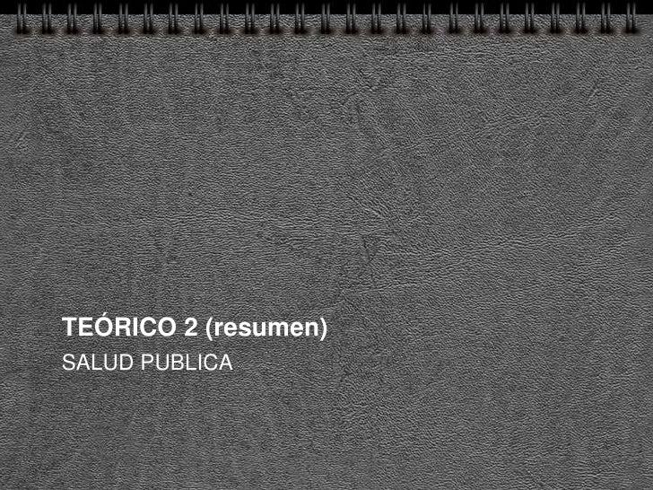 TEÓRICO 2 (resumen) SALUD PUBLICA