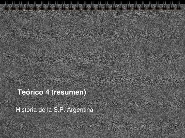 Teórico 4 (resumen)  Historia de la S.P. Argentina